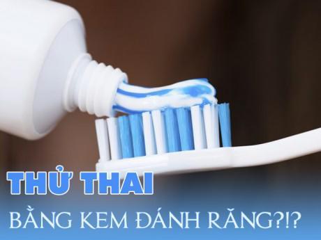 Tự thử thai bằng… kem đánh răng: Tin được không?