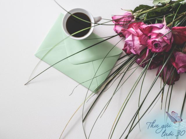 Thư gửi tuổi 30: Những lá thư nổi bật (Phần 1)